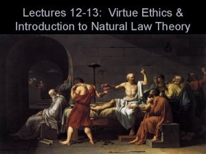 Lectures 12 13 Virtue Ethics Introduction to Natural