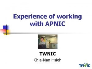 Experience of working with APNIC TWNIC ChiaNan Hsieh