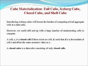 Cube Materialization Full Cube Iceberg Cube Closed Cube