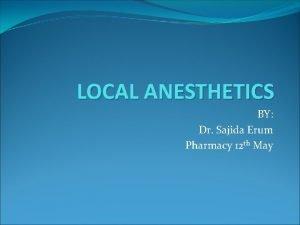 LOCAL ANESTHETICS BY Dr Sajida Erum Pharmacy 12
