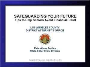 SAFEGUARDING YOUR FUTURE Tips to Help Seniors Avoid