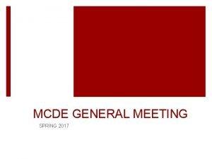 MCDE GENERAL MEETING SPRING 2017 SPRING 2017 EBOARD