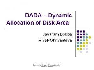 DADA Dynamic Allocation of Disk Area Jayaram Bobba