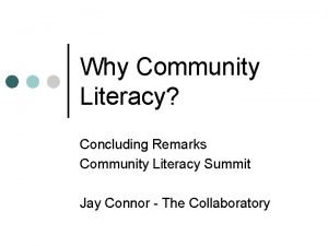 Why Community Literacy Concluding Remarks Community Literacy Summit