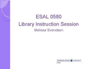 ESAL 0580 Library Instruction Session Melissa Svendsen Learning