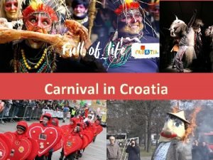 Carnival in Croatia In Croatia carnival is celebrated