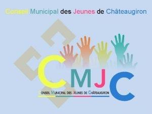 Conseil Municipal des Jeunes de Chteaugiron Les jeunes
