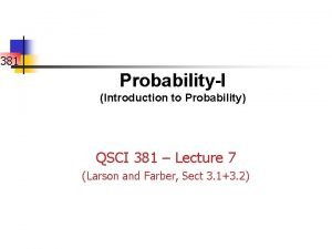 381 ProbabilityI Introduction to Probability QSCI 381 Lecture