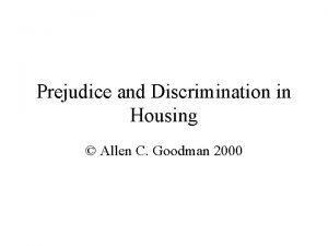 Prejudice and Discrimination in Housing Allen C Goodman