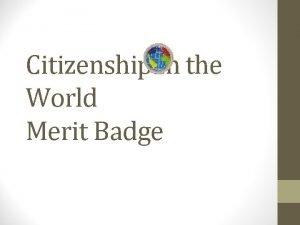 Citizenship in the World Merit Badge Skills youll