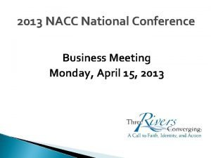 2013 NACC National Conference Business Meeting Monday April