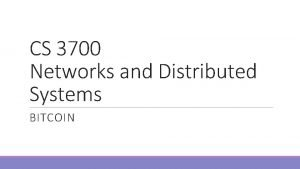 CS 3700 Networks and Distributed Systems BITCOIN Outline