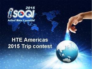 HTE Americas 2015 Trip contest Trip Incentive 2015