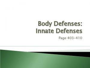 Body Defenses Innate Defenses Page 403 410 Part