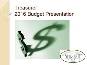Treasurer 2016 Budget Presentation Treasurer What We Do