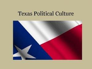 Texas Political Culture Texas Political Culture Texas culture