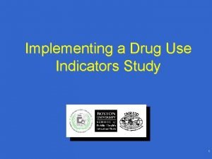 Implementing a Drug Use Indicators Study 1 Implementing