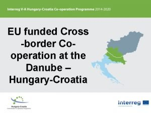 EU funded Cross border Cooperation at the Danube