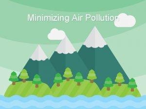 Minimizing Air Pollution What is air pollution Air