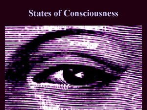 States of Consciousness What is Consciousness Consciousness consists