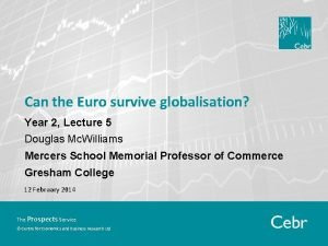 Can the Euro survive globalisation Year 2 Lecture