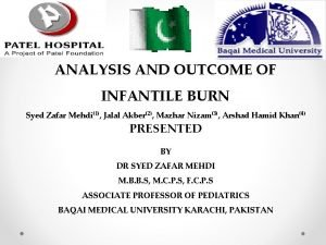 ANALYSIS AND OUTCOME OF INFANTILE BURN Syed Zafar