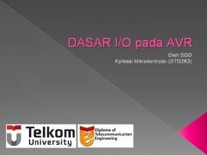 DASAR IO pada AVR Oleh SGO Aplikasi Mikrokontroler