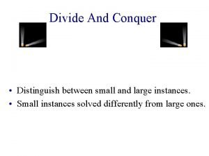 Divide And Conquer Distinguish between small and large