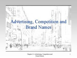 Advertising Competition and Brand Names Chapter 21 Advertising