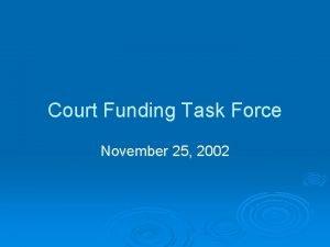 Court Funding Task Force November 25 2002 History