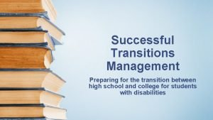 Successful Transitions Management Preparing for the transition between