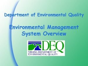 Department of Environmental Quality Environmental Management System Overview