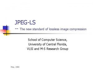 JPEGLS The new standard of lossless image compression