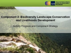 GREATER MEKONG SUBREGION CORE ENVIRONMENT PROGRAM Component 2
