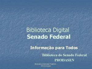 Biblioteca Digital Senado Federal Informao para Todos Biblioteca