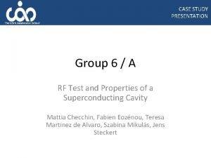 CASE STUDY PRESENTATION The CERN Accelerator School Group