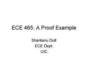 ECE 465 A Proof Example Shantanu Dutt ECE