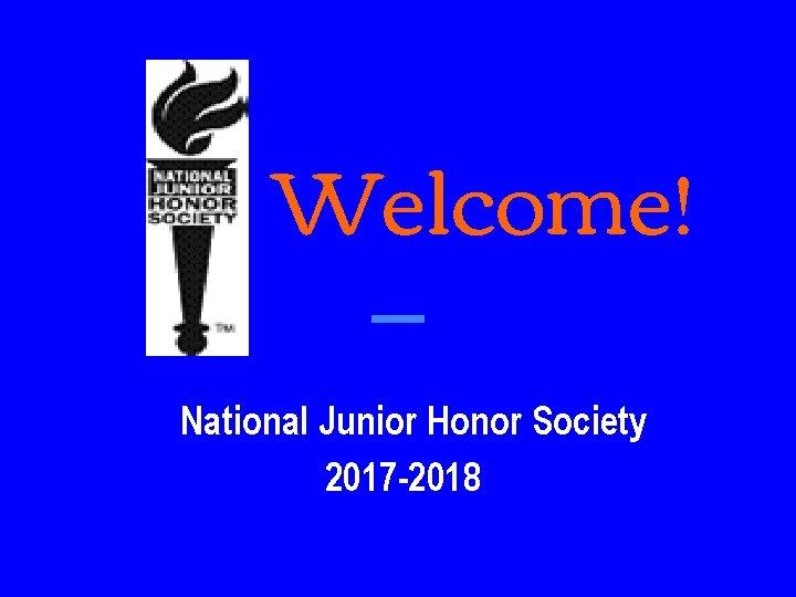 Welcome National Junior Honor Society 2017 2018 Agenda