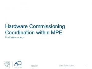 Hardware Commissioning Coordination within MPE Flix RodriguezMateos 9252020
