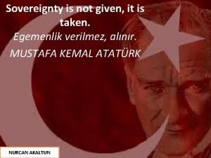 Sovereignty is not given it is taken Egemenlik