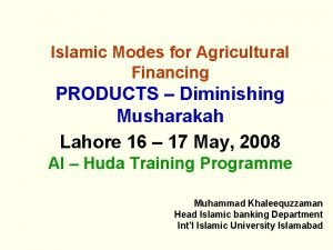 Islamic Modes for Agricultural Financing PRODUCTS Diminishing Musharakah