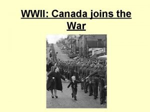 WWII Canada joins the War Canada Joins the