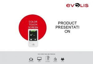 COLOR TOUCH SCREEN DISPLAY PRODUCT PRESENTATI ON COLOR