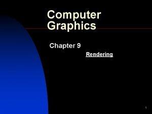 Computer Graphics Chapter 9 Rendering 1 Rendering n