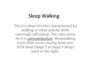 Sleep Walking This is a sleep disorder characterized