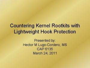 Countering Kernel Rootkits with Lightweight Hook Protection Presented