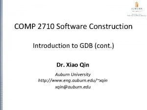 COMP 2710 Software Construction Introduction to GDB cont