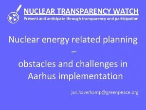 NUCLEAR TRANSPARENCY WATCH Prevent and anticipate through transparency