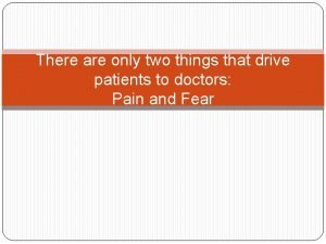 There are only two things that drive patients