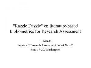 Razzle Dazzle on literaturebased bibliometrics for Research Assessment